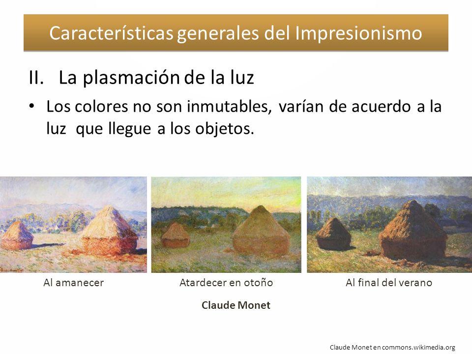 II. La plasmación de la luz Los colores no son inmutables, varían de acuerdo a la luz que llegue a los objetos. Características generales del Impresio