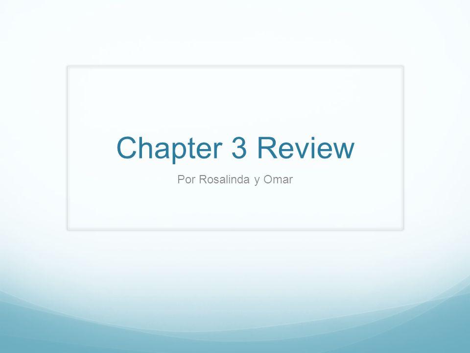 Chapter 3 Review Por Rosalinda y Omar
