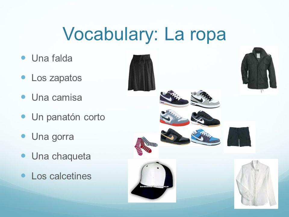 Vocabulary: La ropa Una falda Los zapatos Una camisa Un panatón corto Una gorra Una chaqueta Los calcetines