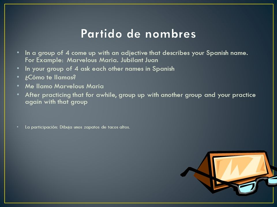 In a group of 4 come up with an adjective that describes your Spanish name.