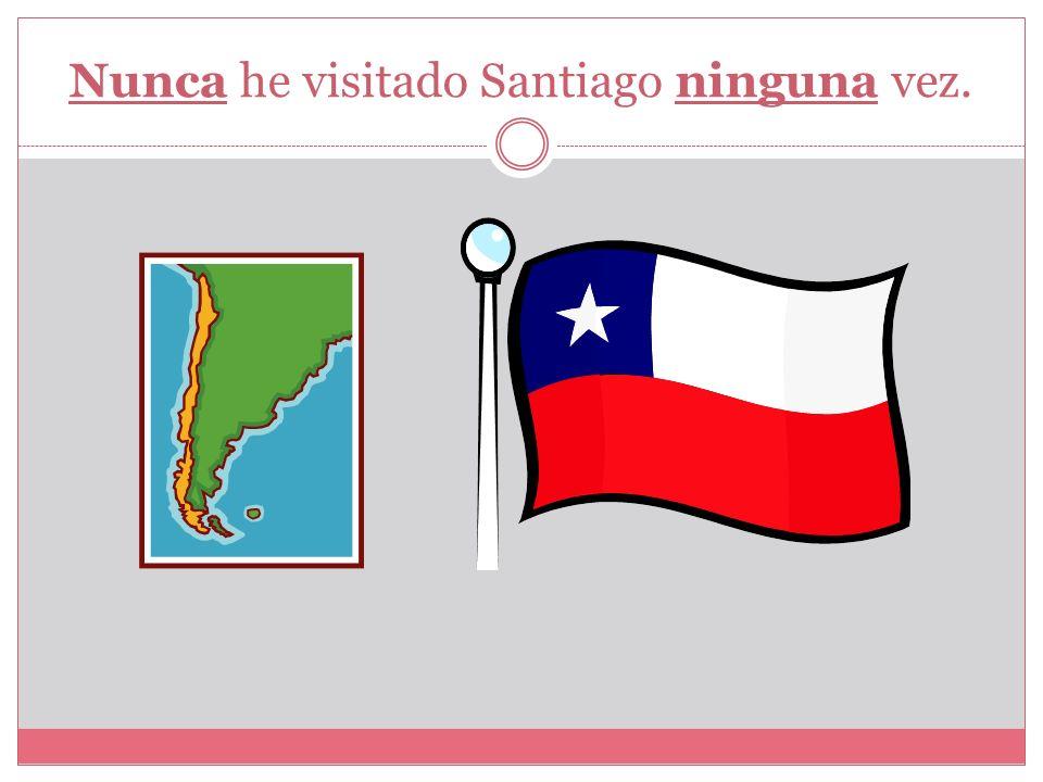 Nunca he visitado Santiago ninguna vez.