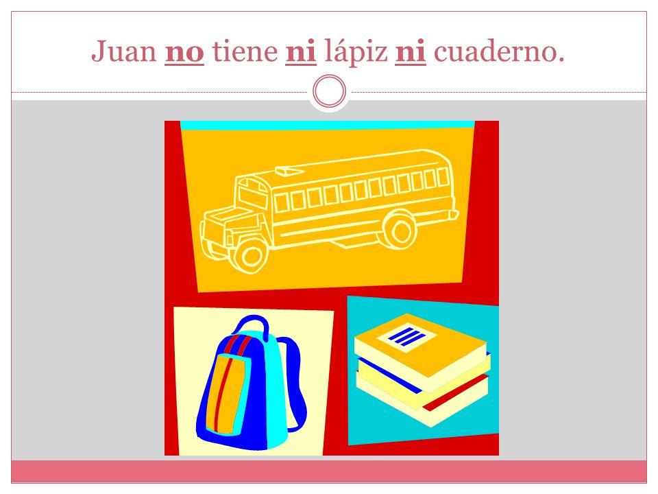Juan no tiene ni lápiz ni cuaderno.