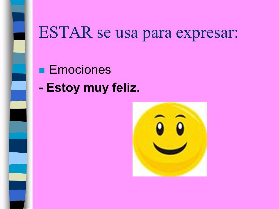 ESTAR se usa para expresar: n Emociones - Estoy muy feliz.