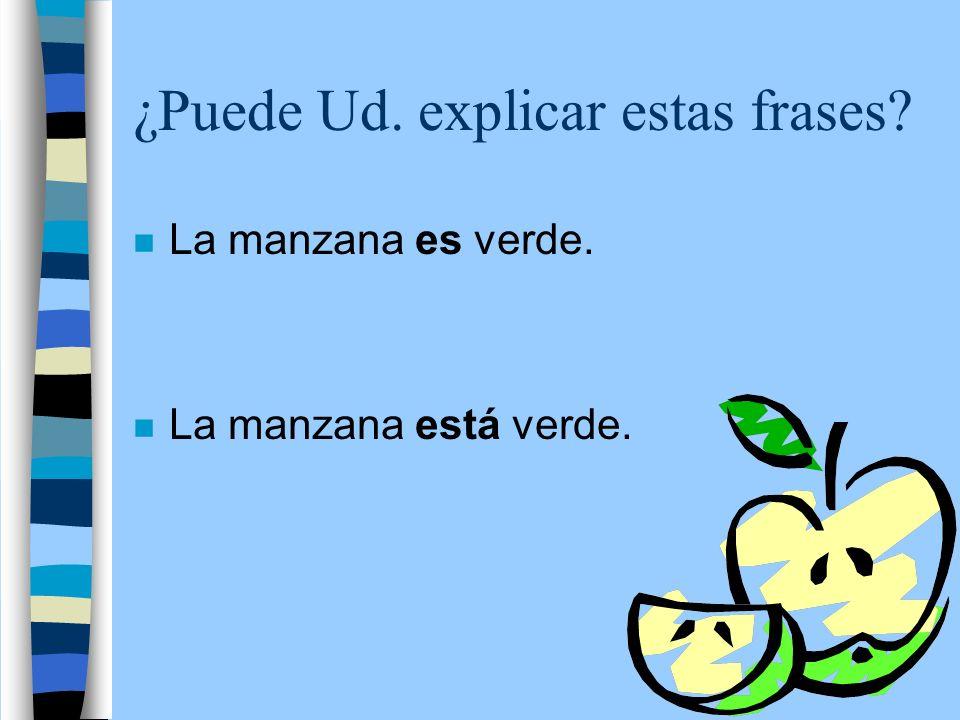 ¿Puede Ud. explicar estas frases? n La manzana es verde. n La manzana está verde.
