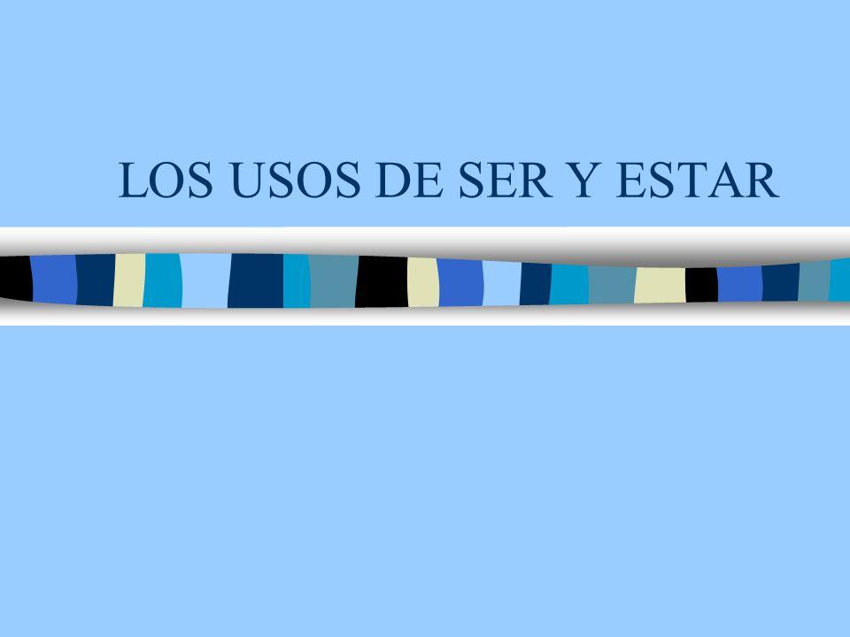 LOS USOS DE SER Y ESTAR