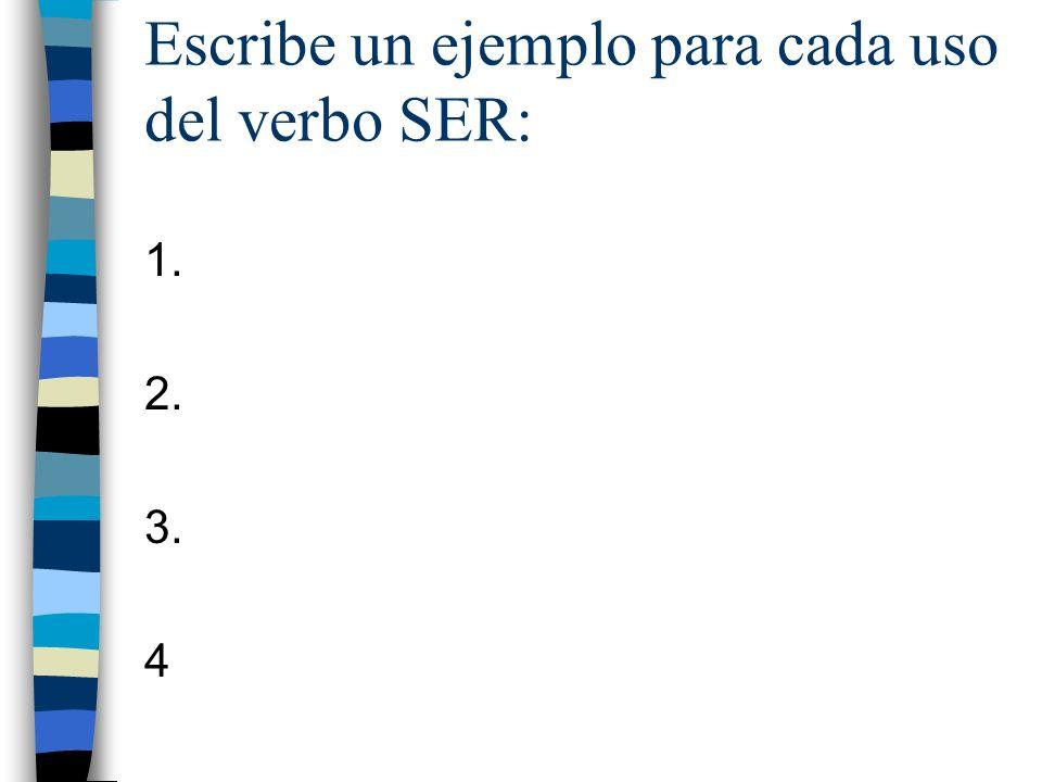 Escribe un ejemplo para cada uso del verbo SER: 1. 2. 3. 4