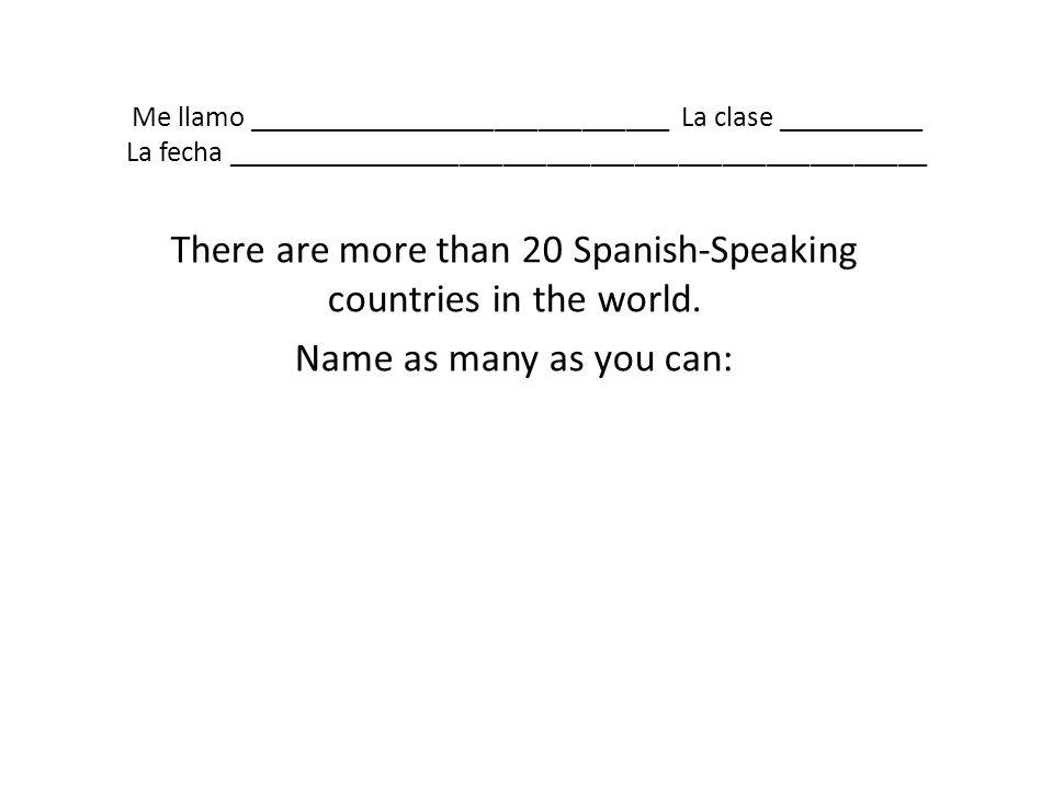 Me llamo _____________________________ La clase __________ La fecha ________________________________________________ There are more than 20 Spanish-Sp