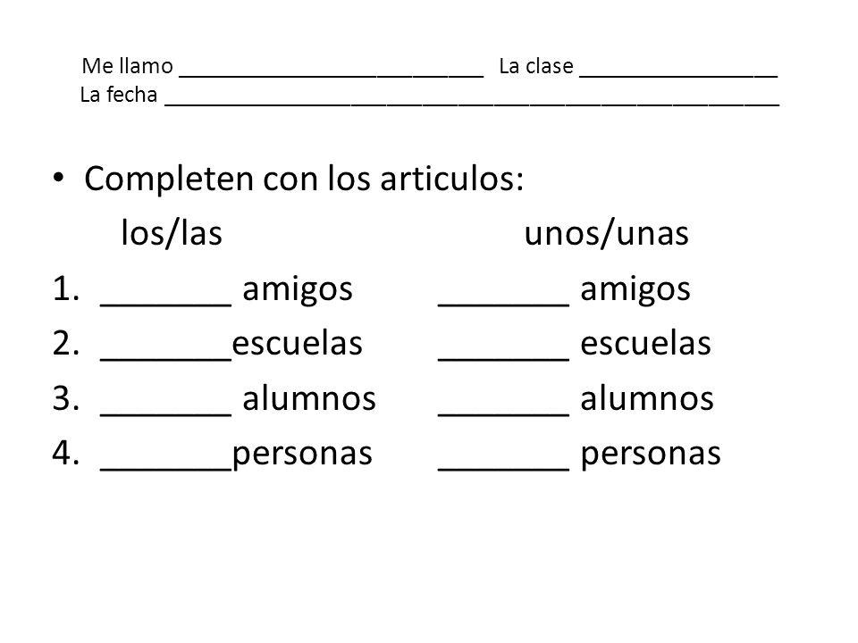 Me llamo __________________________ La clase _________________ La fecha ____________________________________________________ Completen con los articul