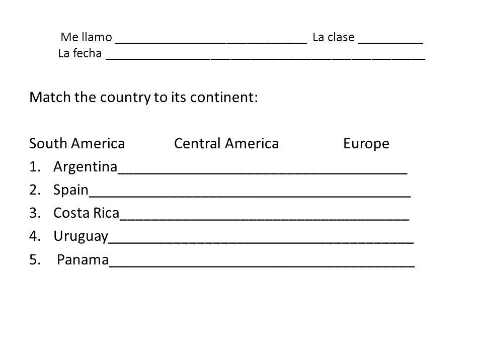 Me llamo _____________________________ La clase __________ La fecha ________________________________________________ Match the country to its continen