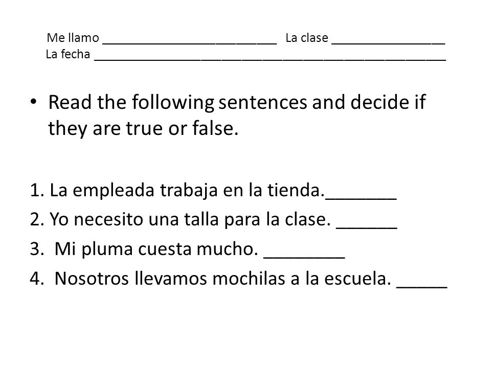 Me llamo __________________________ La clase _________________ La fecha ____________________________________________________ Read the following senten