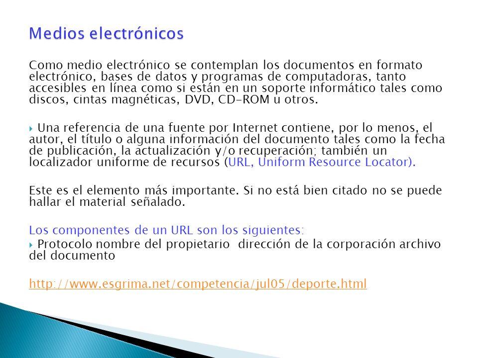 Como medio electrónico se contemplan los documentos en formato electrónico, bases de datos y programas de computadoras, tanto accesibles en línea como