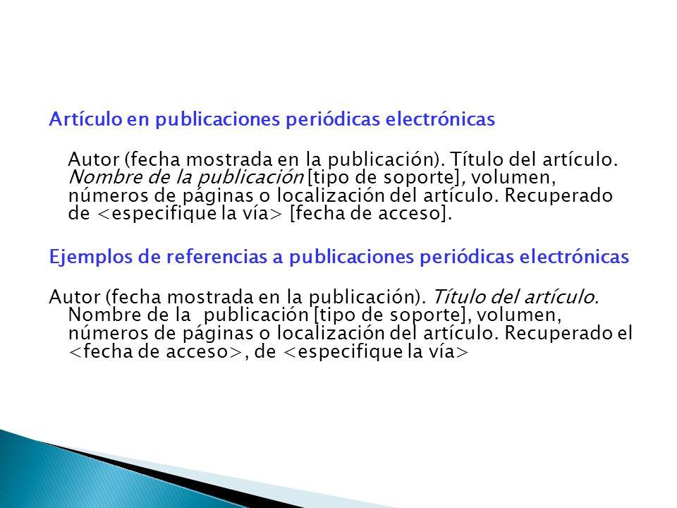 Artículo en publicaciones periódicas electrónicas Autor (fecha mostrada en la publicación). Título del artículo. Nombre de la publicación [tipo de sop