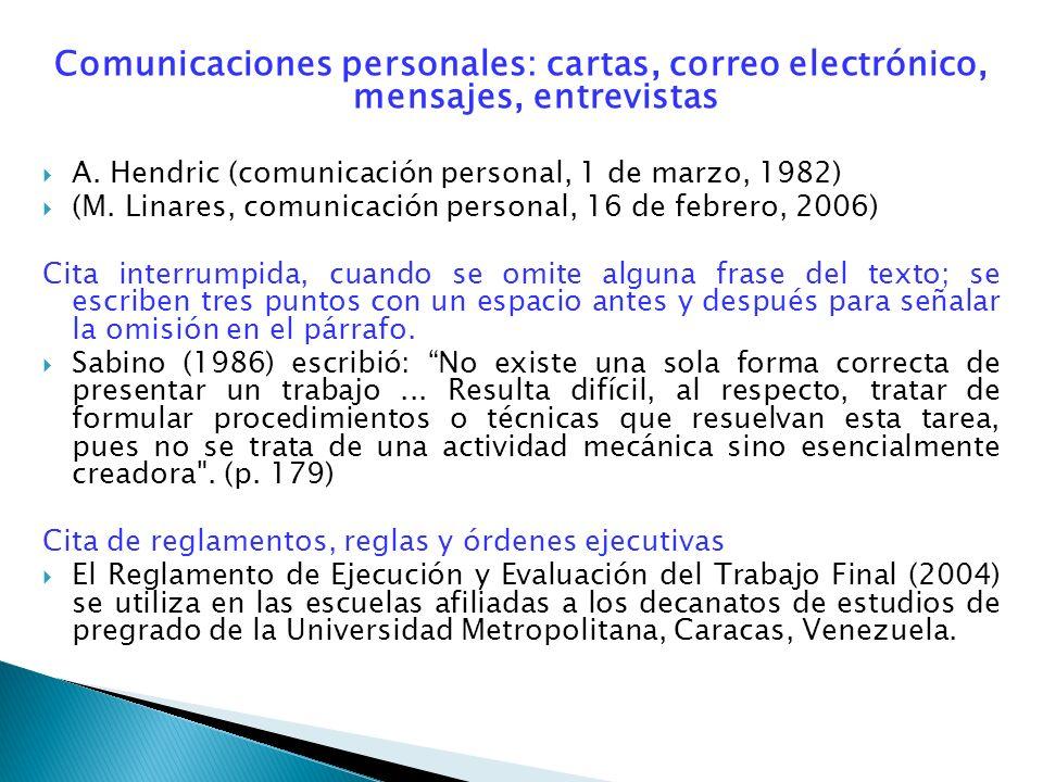 Comunicaciones personales: cartas, correo electrónico, mensajes, entrevistas A. Hendric (comunicación personal, 1 de marzo, 1982) (M. Linares, comunic