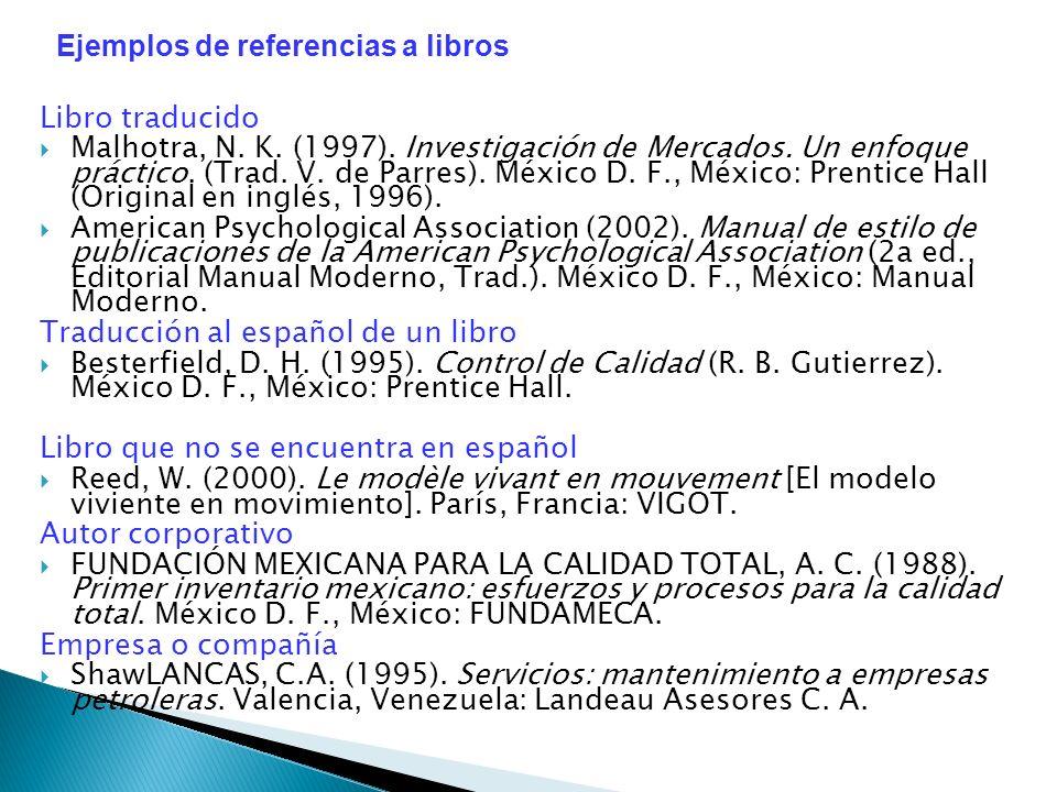 Libro traducido Malhotra, N. K. (1997). Investigación de Mercados. Un enfoque práctico. (Trad. V. de Parres). México D. F., México: Prentice Hall (Ori