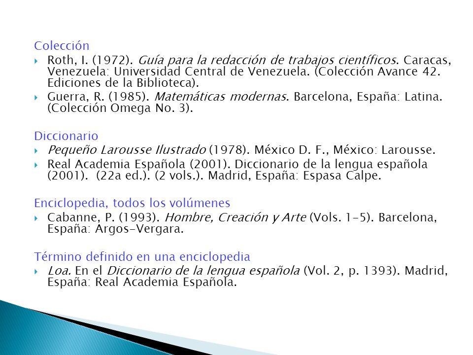 Colección Roth, I. (1972). Guía para la redacción de trabajos científicos. Caracas, Venezuela: Universidad Central de Venezuela. (Colección Avance 42.