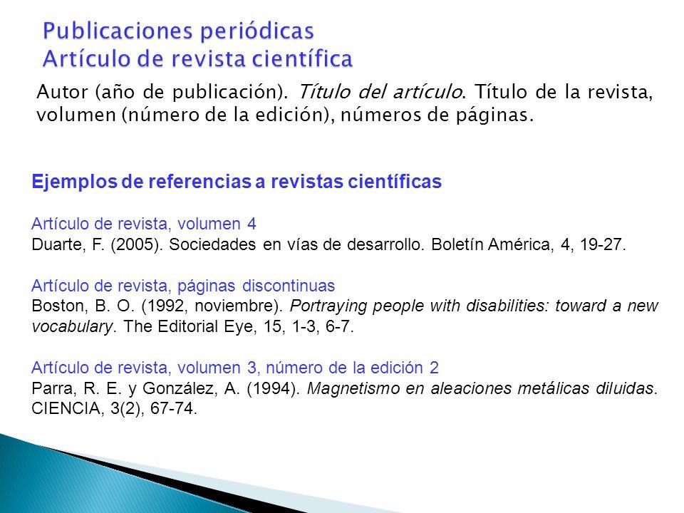 Autor (año de publicación). Título del artículo. Título de la revista, volumen (número de la edición), números de páginas. Ejemplos de referencias a r