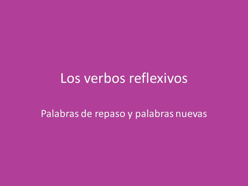 Los verbos reflexivos Palabras de repaso y palabras nuevas