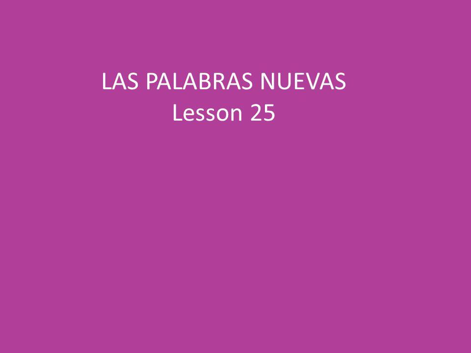 LAS PALABRAS NUEVAS Lesson 25