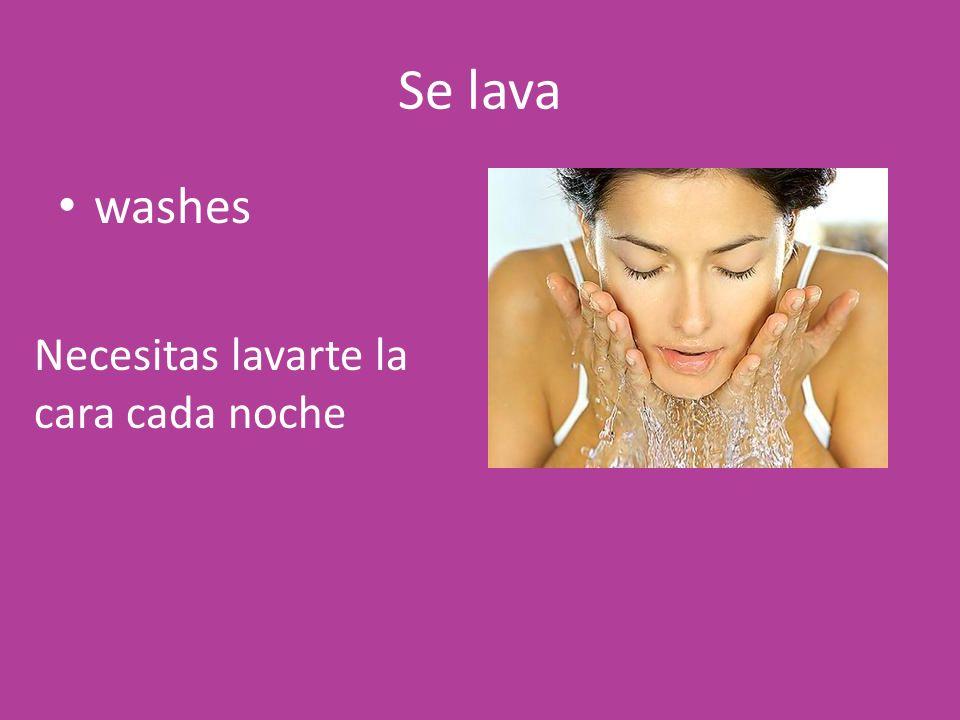 Se lava washes Necesitas lavarte la cara cada noche
