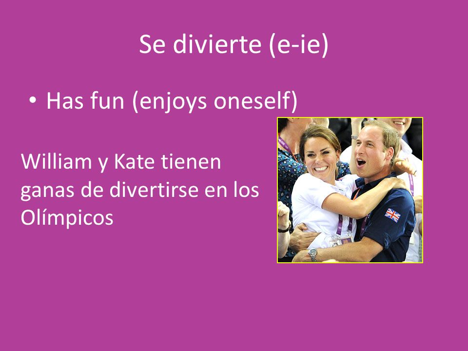 Se divierte (e-ie) Has fun (enjoys oneself) William y Kate tienen ganas de divertirse en los Olímpicos