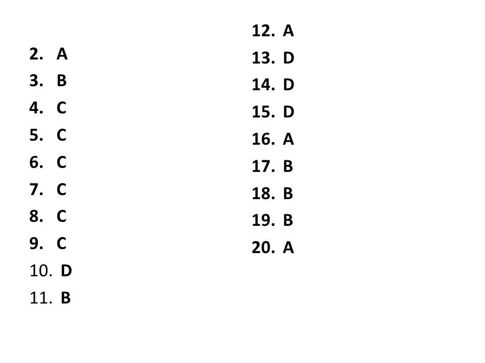 2.A 3.B 4.C 5.C 6.C 7.C 8.C 9.C 10. D 11. B 12. A 13. D 14. D 15. D 16. A 17. B 18. B 19. B 20. A