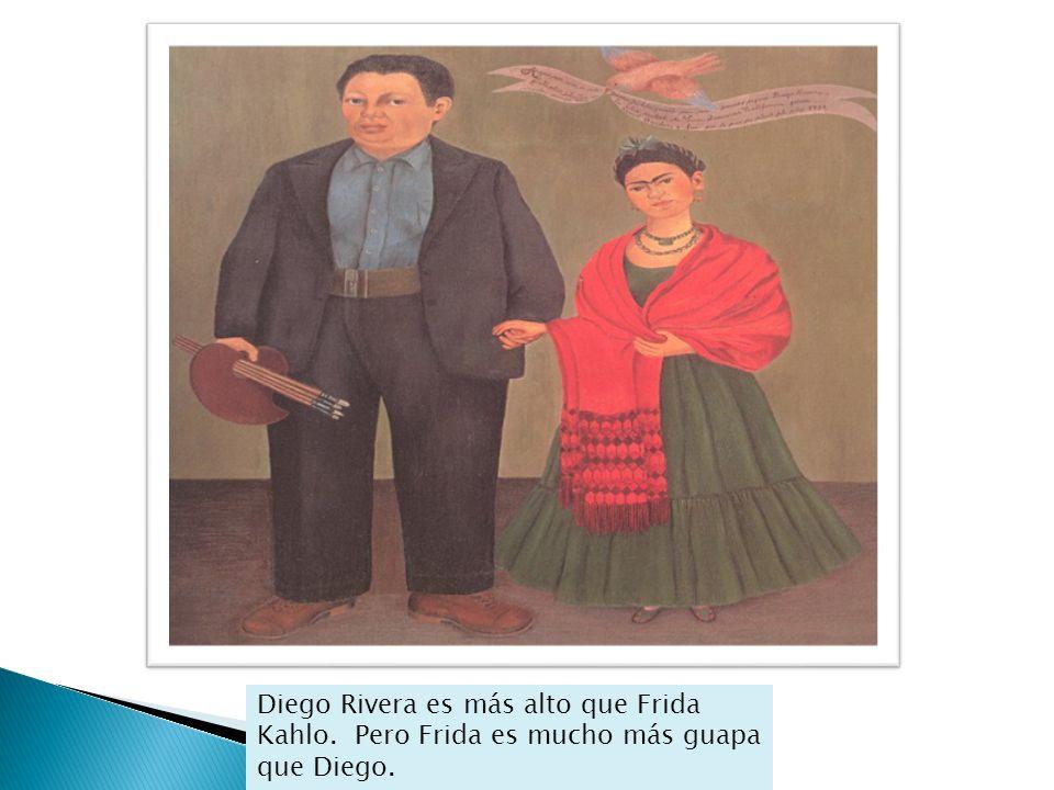 Diego Rivera es más alto que Frida Kahlo. Pero Frida es mucho más guapa que Diego.
