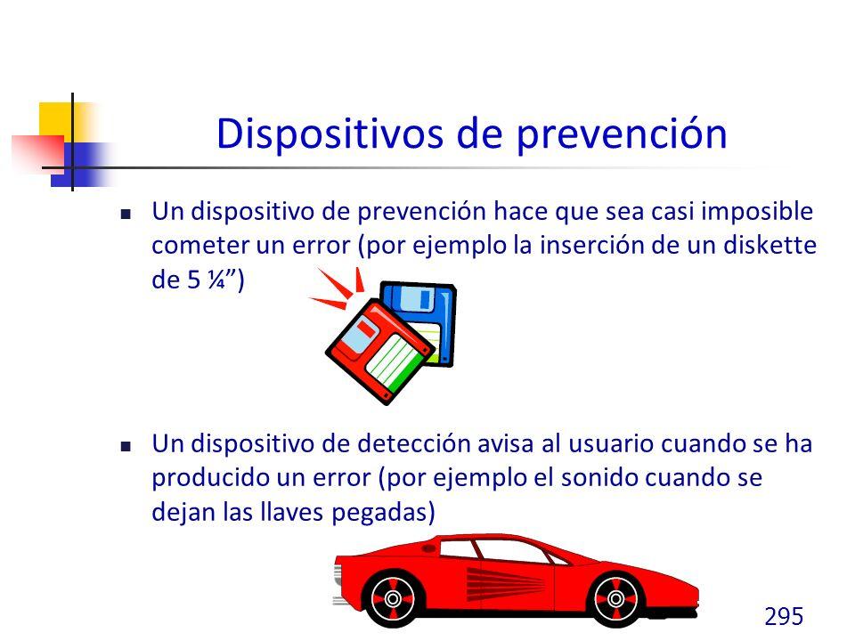 Dispositivos de prevención Un dispositivo de prevención hace que sea casi imposible cometer un error (por ejemplo la inserción de un diskette de 5 ¼) Un dispositivo de detección avisa al usuario cuando se ha producido un error (por ejemplo el sonido cuando se dejan las llaves pegadas) 295
