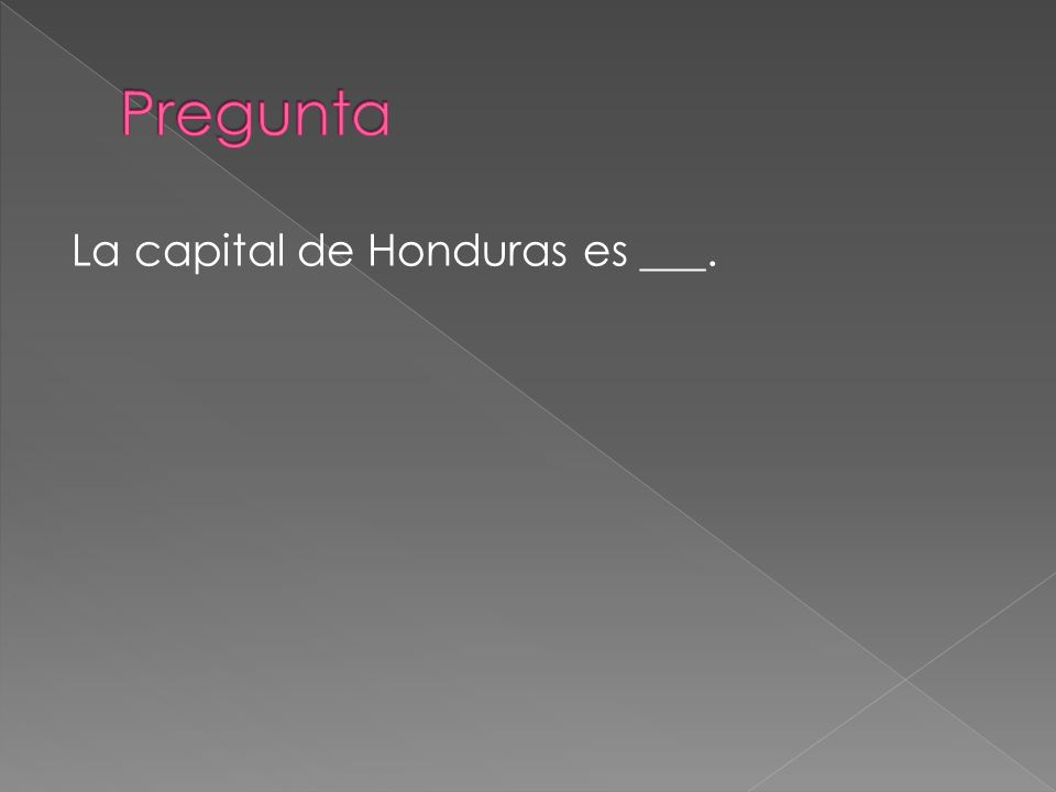 La capital de Honduras es ___.
