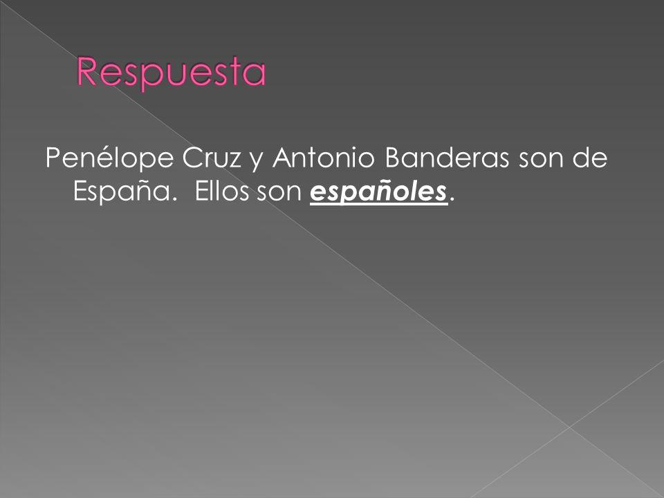 Penélope Cruz y Antonio Banderas son de España. Ellos son españoles.