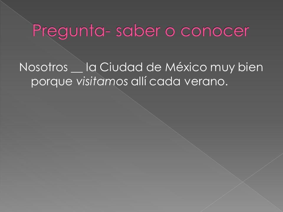 Nosotros __ la Ciudad de México muy bien porque visitamos allí cada verano.