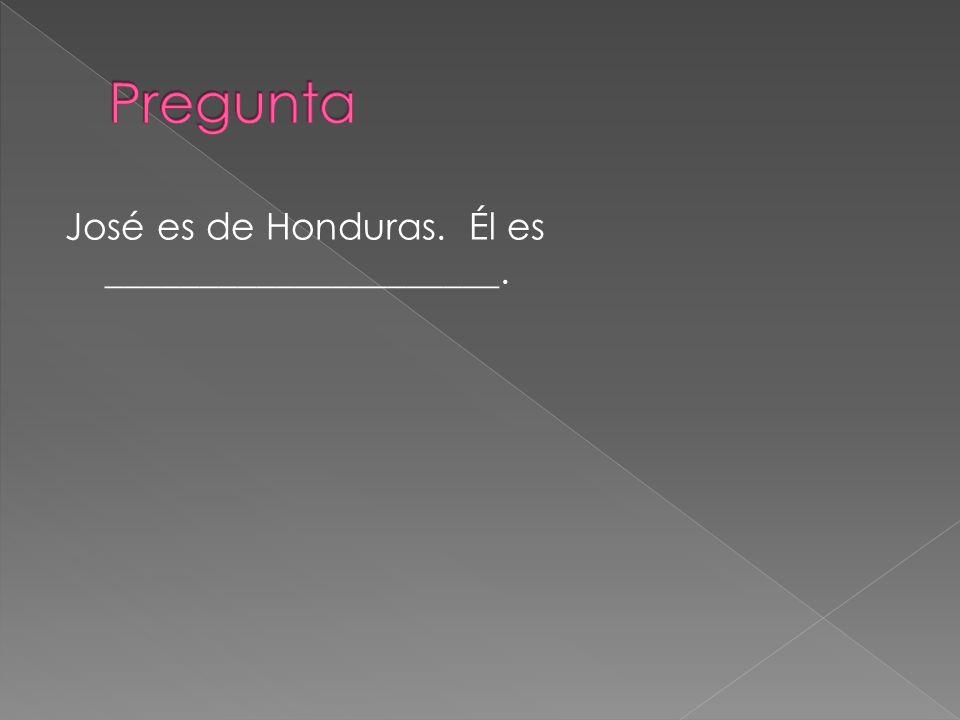 José es de Honduras. Él es _____________________.