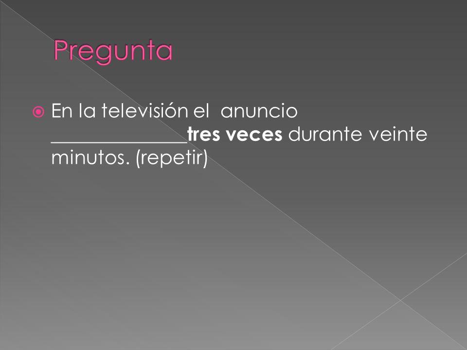 En la televisión el anuncio ______________ tres veces durante veinte minutos. (repetir)