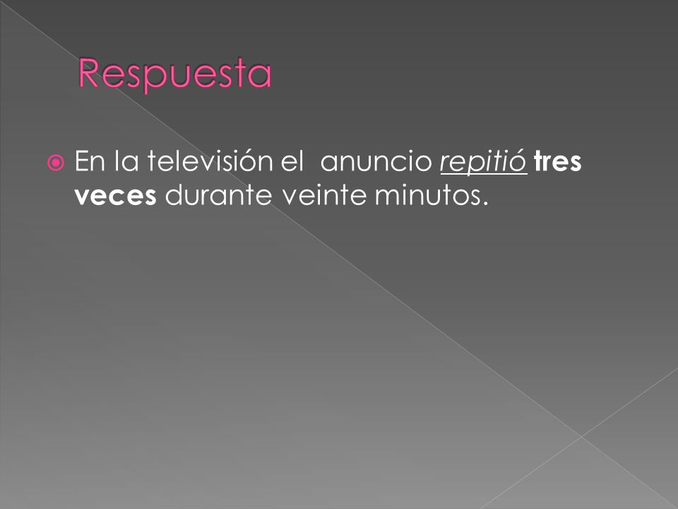 En la televisión el anuncio repitió tres veces durante veinte minutos.