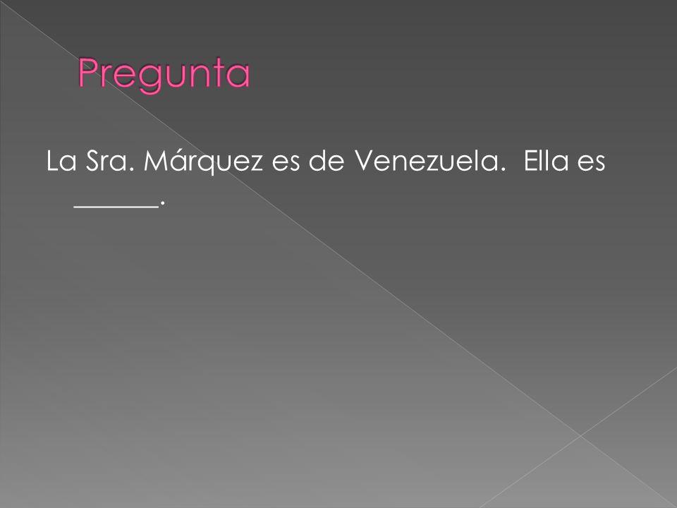 La Sra. Márquez es de Venezuela. Ella es ______.