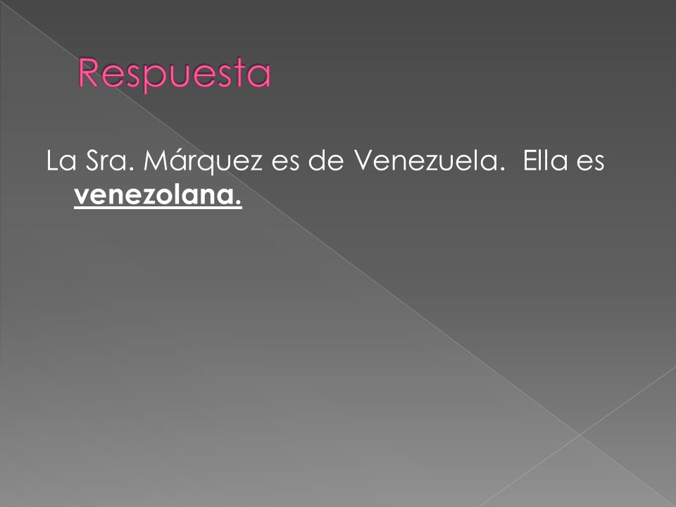La Sra. Márquez es de Venezuela. Ella es venezolana.