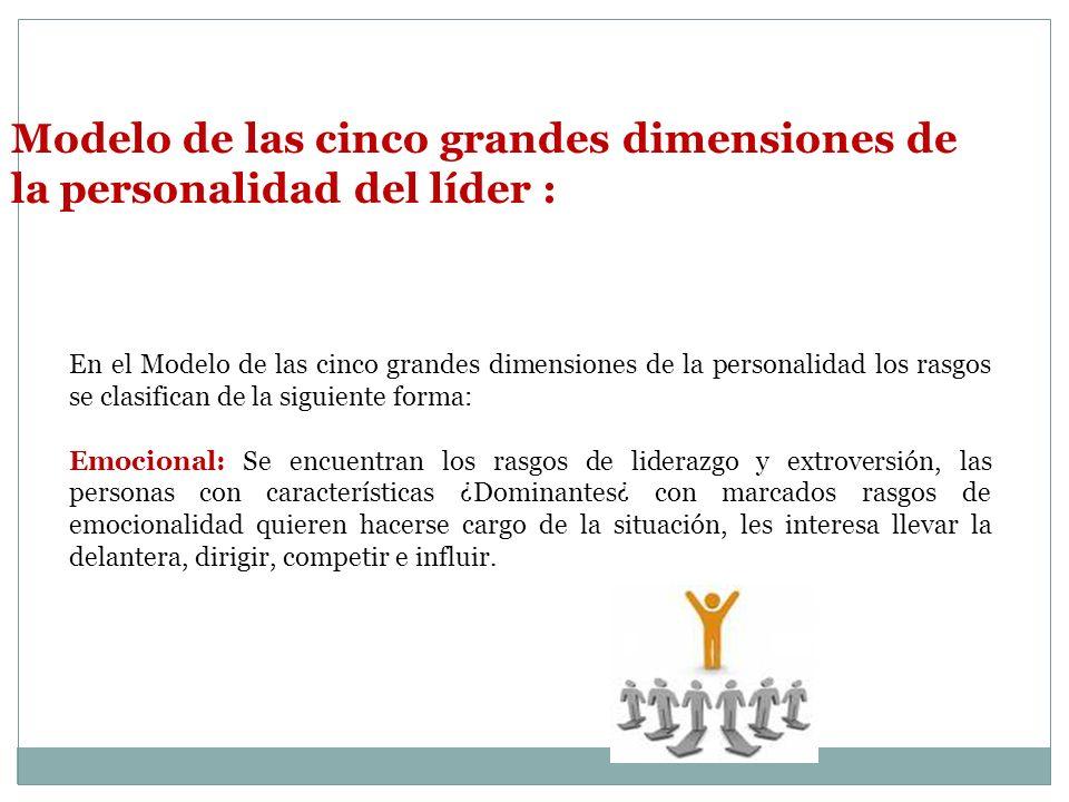 Modelo de las cinco grandes dimensiones de la personalidad del líder : En el Modelo de las cinco grandes dimensiones de la personalidad los rasgos se