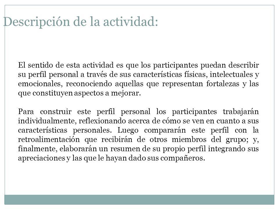 Descripción de la actividad: El sentido de esta actividad es que los participantes puedan describir su perfil personal a través de sus características