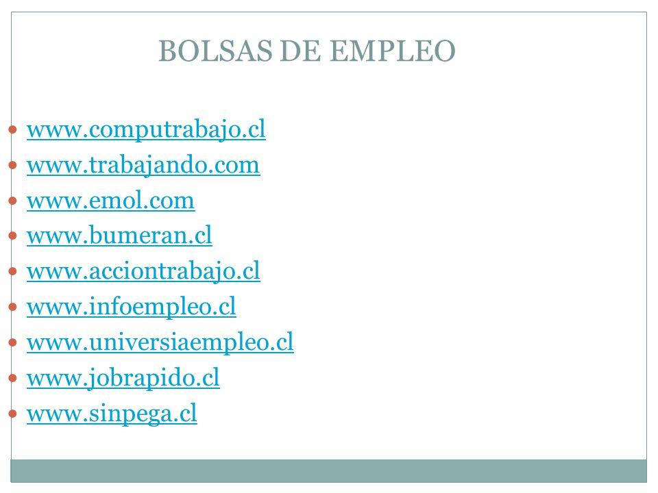 BOLSAS DE EMPLEO www.computrabajo.cl www.trabajando.com www.emol.com www.bumeran.cl www.acciontrabajo.cl www.infoempleo.cl www.universiaempleo.cl www.jobrapido.cl www.sinpega.cl