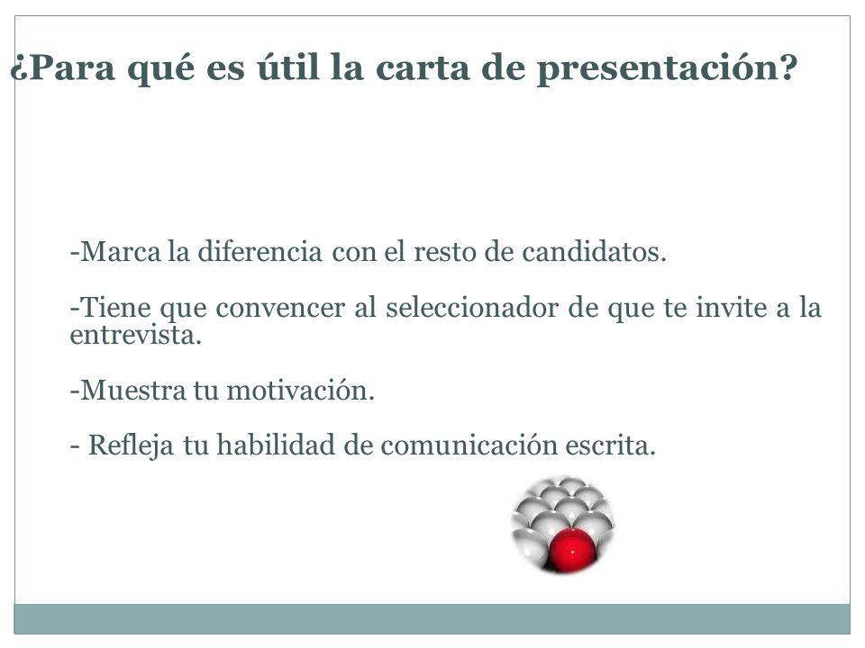 ¿Para qué es útil la carta de presentación? -Marca la diferencia con el resto de candidatos. -Tiene que convencer al seleccionador de que te invite a