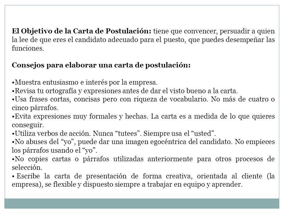 El Objetivo de la Carta de Postulación: tiene que convencer, persuadir a quien la lee de que eres el candidato adecuado para el puesto, que puedes desempeñar las funciones.