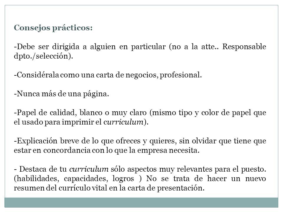 Consejos prácticos: -Debe ser dirigida a alguien en particular (no a la atte.. Responsable dpto./selección). -Considérala como una carta de negocios,