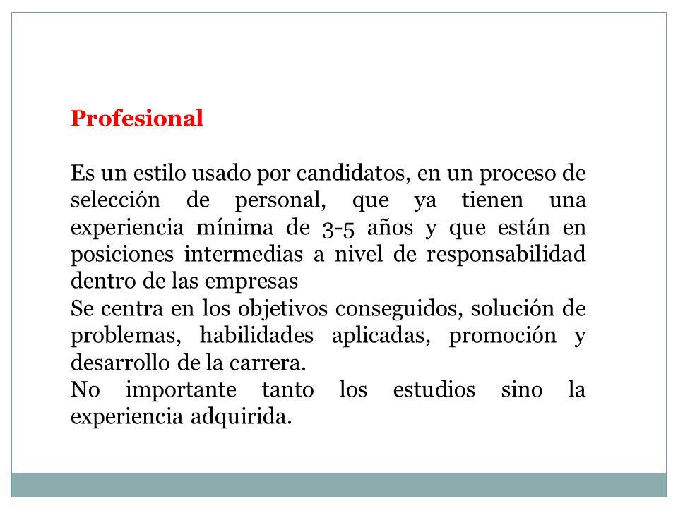 Profesional Es un estilo usado por candidatos, en un proceso de selección de personal, que ya tienen una experiencia mínima de 3-5 años y que están en