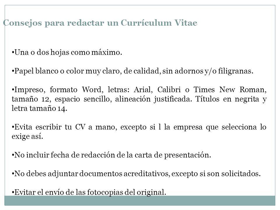 Consejos para redactar un Currículum Vitae Una o dos hojas como máximo. Papel blanco o color muy claro, de calidad, sin adornos y/o filigranas. Impres