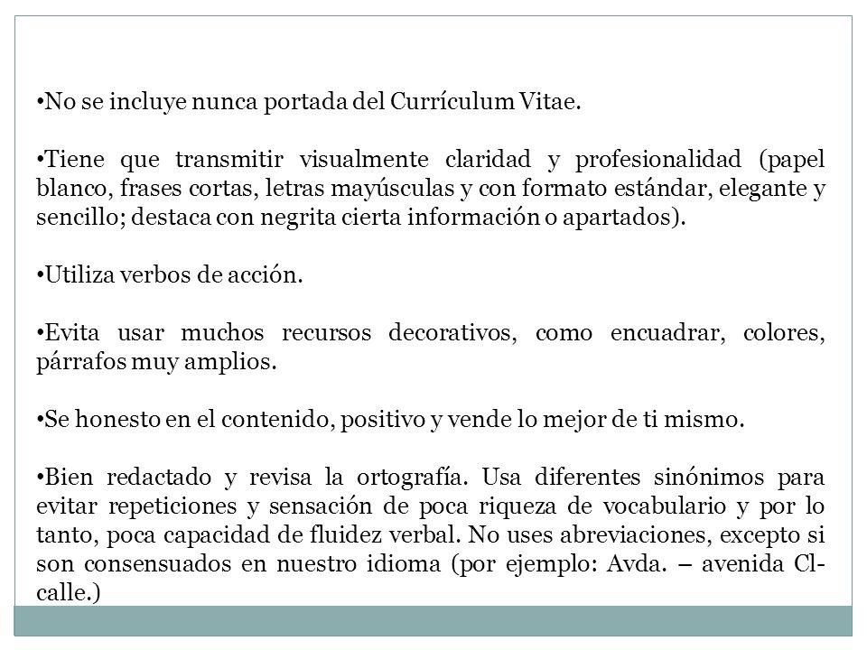 No se incluye nunca portada del Currículum Vitae. Tiene que transmitir visualmente claridad y profesionalidad (papel blanco, frases cortas, letras may