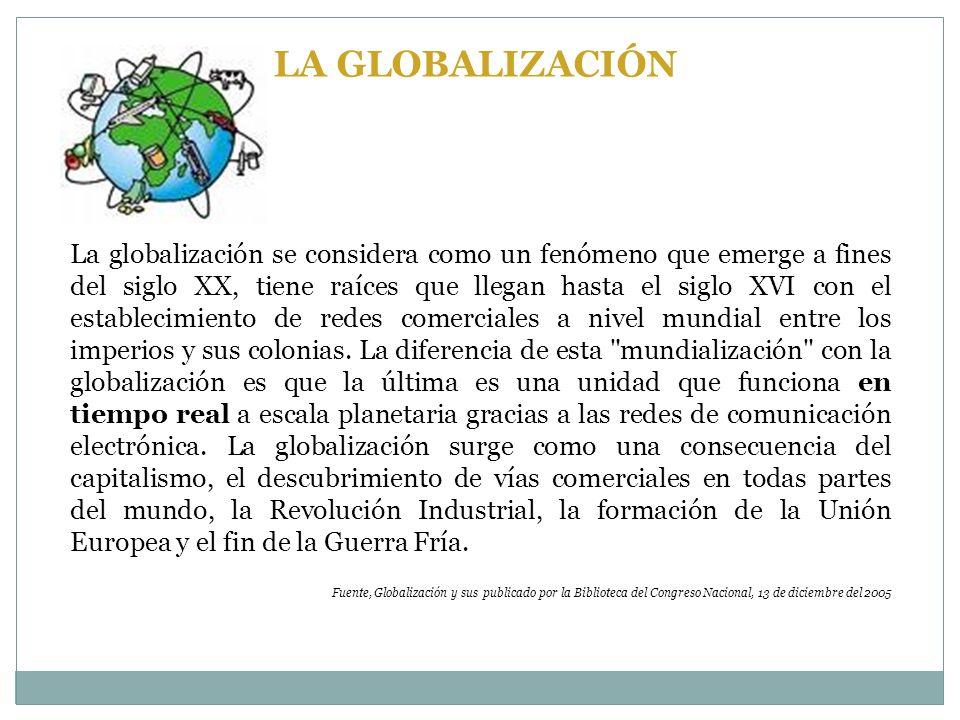 La globalización se considera como un fenómeno que emerge a fines del siglo XX, tiene raíces que llegan hasta el siglo XVI con el establecimiento de redes comerciales a nivel mundial entre los imperios y sus colonias.