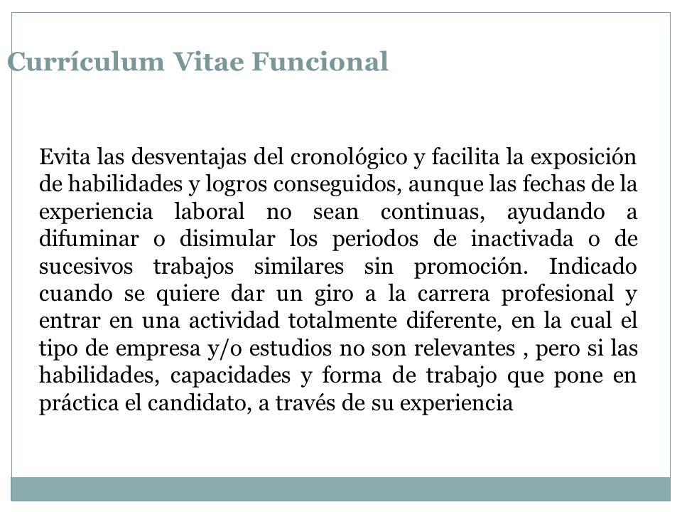 Currículum Vitae Funcional Evita las desventajas del cronológico y facilita la exposición de habilidades y logros conseguidos, aunque las fechas de la