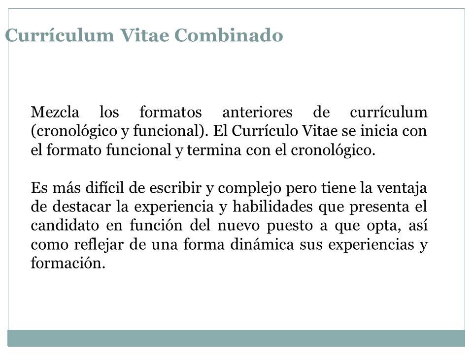 Currículum Vitae Combinado Mezcla los formatos anteriores de currículum (cronológico y funcional). El Currículo Vitae se inicia con el formato funcion