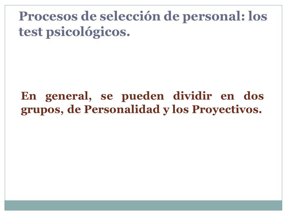 Procesos de selección de personal: los test psicológicos. En general, se pueden dividir en dos grupos, de Personalidad y los Proyectivos.