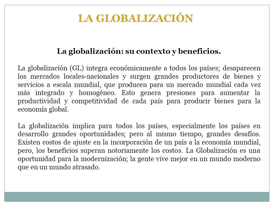 La globalización: su contexto y beneficios. La globalización (GL) integra económicamente a todos los países; desaparecen los mercados locales-nacional