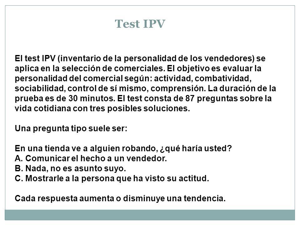 Test IPV El test IPV (inventario de la personalidad de los vendedores) se aplica en la selección de comerciales. El objetivo es evaluar la personalida